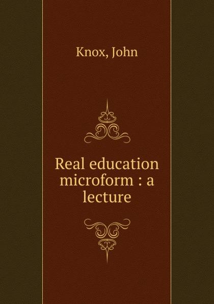Фото - John Knox Real education microform john knox real education microform