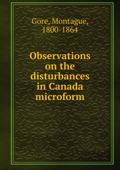 Montague Gore Observations on the disturbances in Canada microform rivka galchen atmospheric disturbances