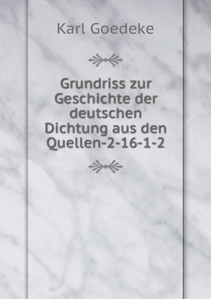 Karl Goedeke Grundriss zur Geschichte der deutschen Dichtung aus den Quellen-2-16-1-2 bruno golz pfalzgrafin genovefa in der deutschen dichtung classic reprint