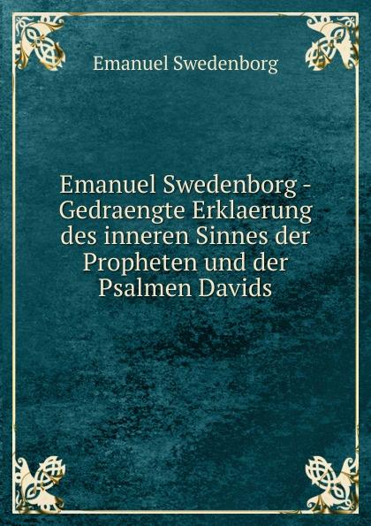 Swedenborg Emanuel Emanuel Swedenborg - Gedraengte Erklaerung des inneren Sinnes der Propheten und der Psalmen Davids swedenborg emanuel emanuel swedenborg die wahre christliche religion enthaltend die ganze theologie der neuen kirche