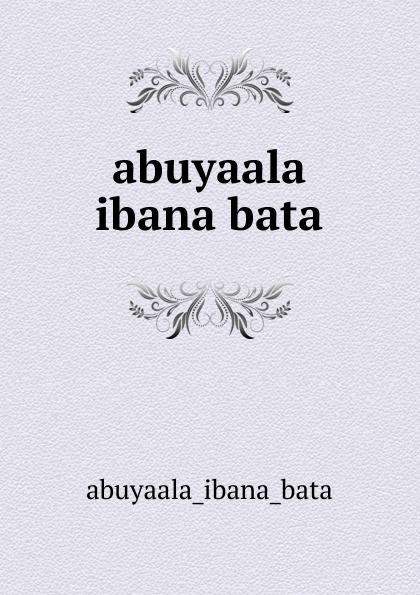 Abuyaala Ibana Bata abuyaala ibana bata цены