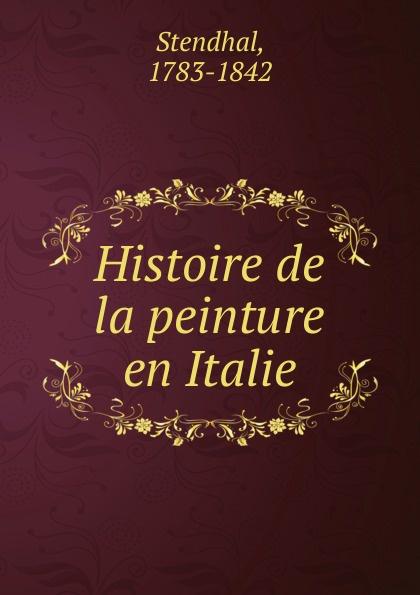 Stendhal Histoire de la peinture en Italie victor de jouy l hermite en italie t 2