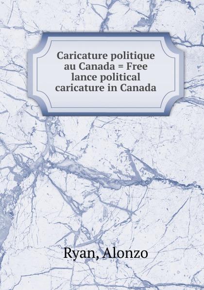 Alonzo Ryan Caricature politique au Canada . Free lance political caricature in Canada женский пуховик canada brand whistler parka canada