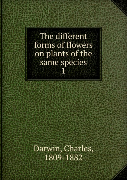 Darwin Charles The different forms of flowers on plants of the same species same issue different presentations
