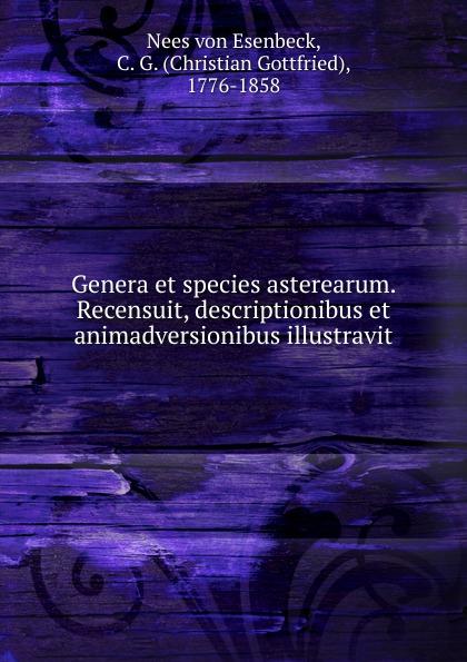 Nees von Esenbeck Genera et species asterearum. Recensuit, descriptionibus et animadversionibus illustravit c f de martius nova genera et species plantarum brasiliensium volume 2
