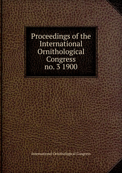 Proceedings of the International Ornithological Congress proceedings of the international congress of mathematicians berlin 1998 комплект из 3 книг