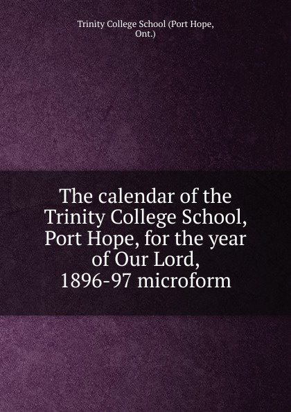 Port Hope The calendar of the Trinity College School, Port Hope, for the year of Our Lord, 1896-97 microform nina rae springfields the power of hope