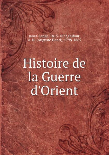 Dufour Janet-Lange Histoire de la Guerre d.Orient