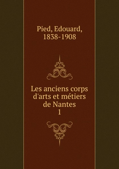 Edouard Pied Les anciens corps d.arts et metiers de Nantes dadju nantes