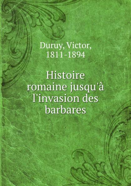 Victor Duruy Histoire romaine jusqu.a l.invasion des barbares