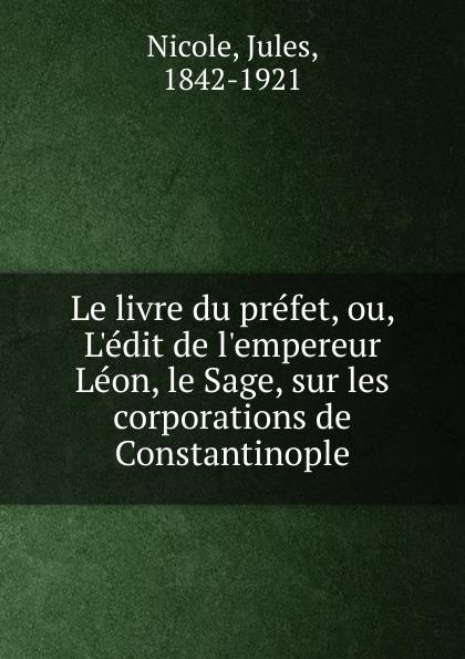 Jules Nicole Le livre du prefet, ou, L.edit de l.empereur Leon, le Sage, sur les corporations de Constantinople adosphere 4 livre de l eleve b1 cd