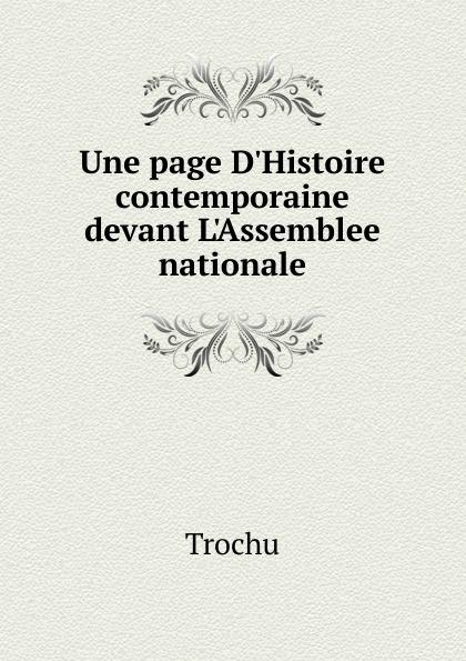 Trochu Une page D.Histoire contemporaine devant L.Assemblee nationale j page 3 page 2