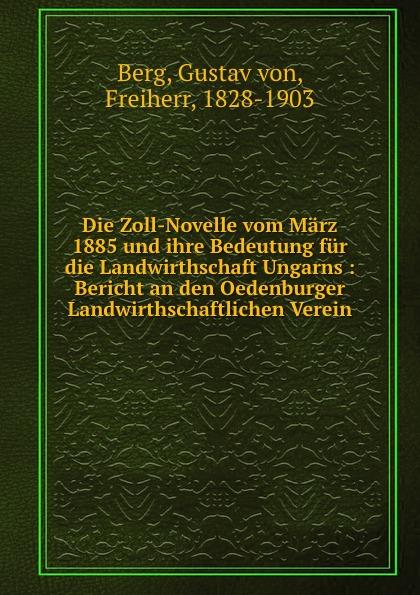 Gustav von Berg Die Zoll-Novelle vom Marz 1885 und ihre Bedeutung fur die Landwirthschaft Ungarns