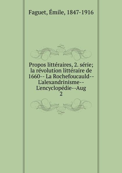 Emile Faguet Propos litteraires, 2. serie emile faguet emile faguet de l acad franc en lisant corneille l homme et son otemps l