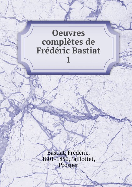 Frédéric Bastiat Oeuvres completes de Frederic Bastiat fr bastiat oeuvres completes de frederic bastiat french edition