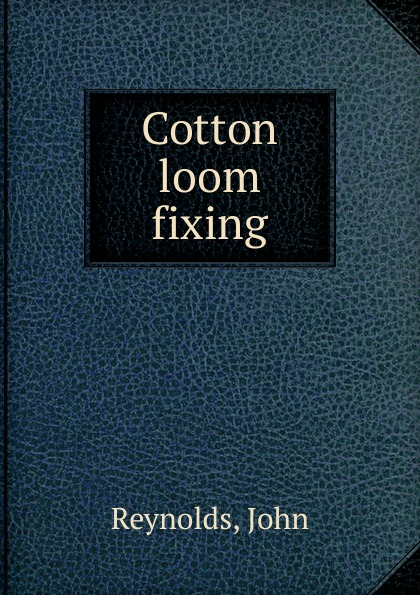 John Reynolds Cotton loom fixing