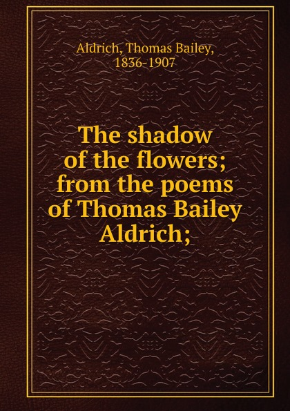 Aldrich Thomas Bailey The shadow of the flowers flowers york