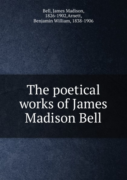 James Madison Bell The poetical works of James Madison Bell best of madison
