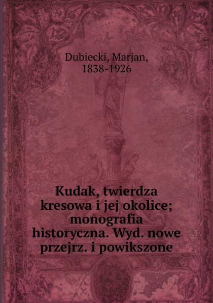 Marjan Dubiecki Kudak, twierdza kresowa i jej okolice jerzy a ejsmont amunicja i jej elaboracja praktyczny poradnik