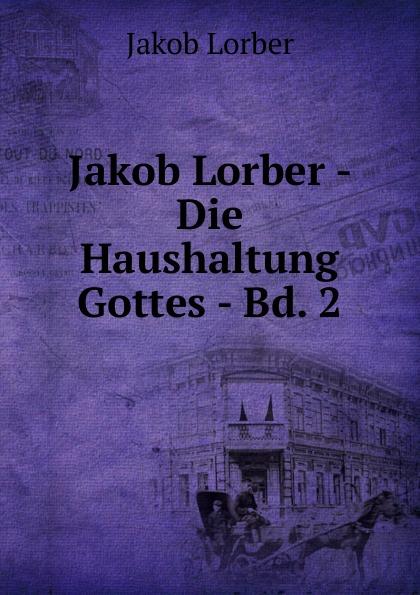 J. Lorber Jakob Lorber - Die Haushaltung Gottes - Bd. 2 j lorber jakob lorber die haushaltung gottes bd 2