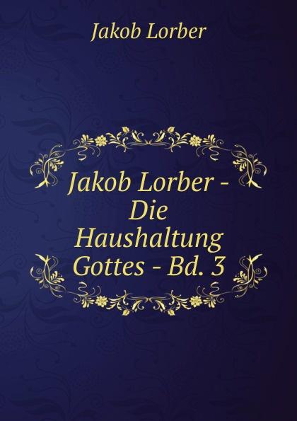 J. Lorber Jakob Lorber - Die Haushaltung Gottes - Bd. 3 j lorber jakob lorber die haushaltung gottes bd 2