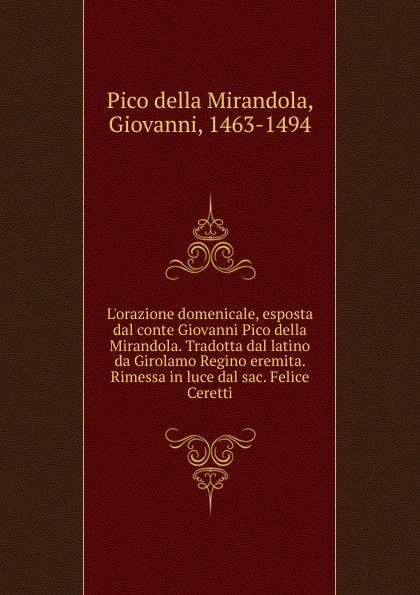 Pico della Mirandola L.orazione domenicale, esposta dal conte Giovanni Pico della Mirandola. Tradotta dal latino da Girolamo Regino eremita. Rimessa in luce dal sac. Felice Ceretti girolamo gargiolli l arte della seta in firenze