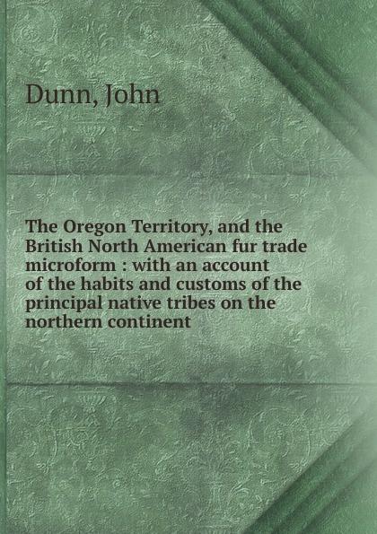 John Dunn The Oregon Territory, and the British North American fur trade microform баффи санти мари buffy sainte marie native north american child an odyssey