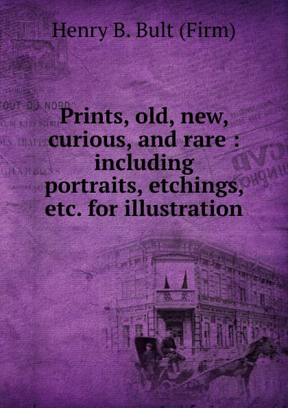 Henry B. Bult Prints, old, new, curious, and rare portraits illustration now