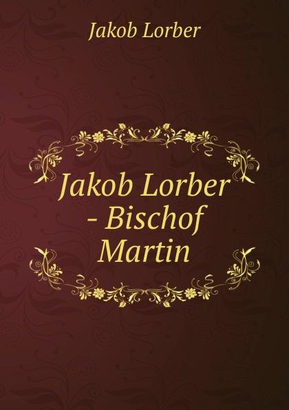 J. Lorber Jakob Lorber - Bischof Martin j lorber jakob lorber die haushaltung gottes bd 2