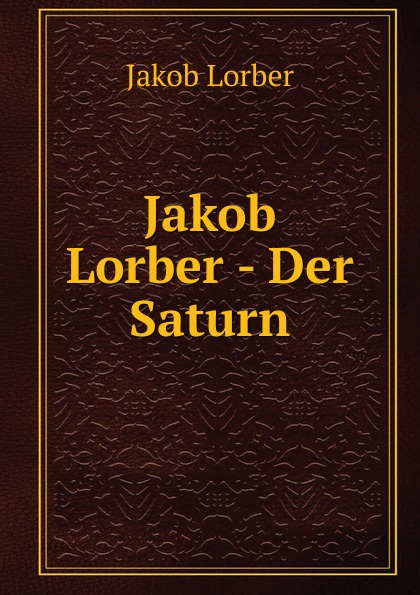 J. Lorber Jakob Lorber - Der Saturn j lorber jakob lorber die haushaltung gottes bd 2