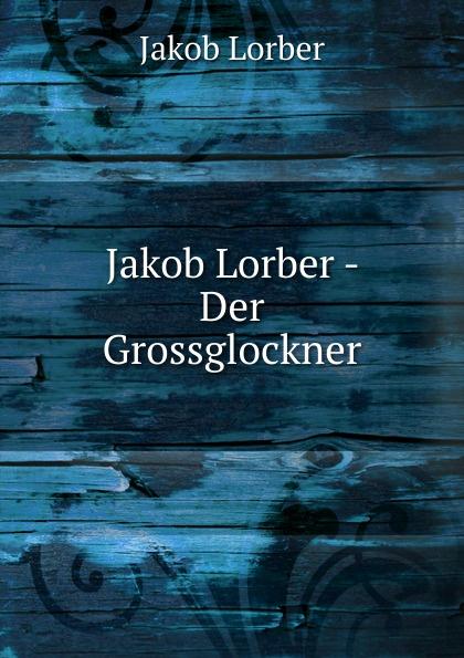 J. Lorber Jakob Lorber - Der Grossglockner j lorber jakob lorber die haushaltung gottes bd 2