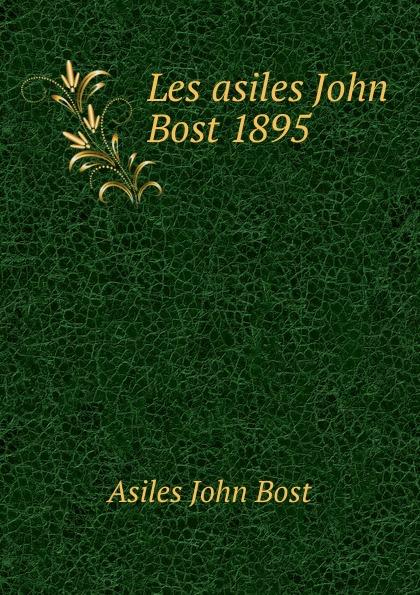 Asiles John Bost Les asiles John Bost 1895 george john gray john siberch bibliographical notes 1886 1895