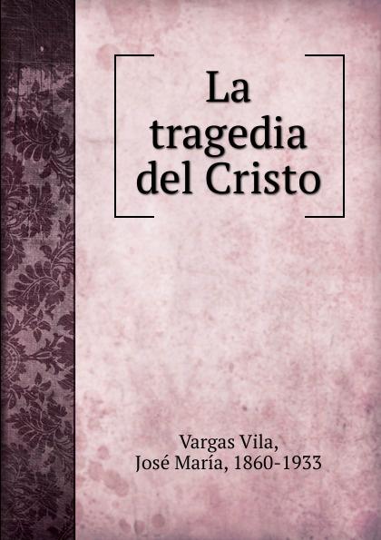 Vargas Vila La tragedia del Cristo vargas vila la muerte del condor