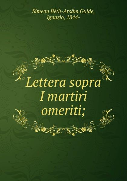 Simeon Bêth-Arsâm Lettera sopra I martiri omeriti simeon bêth arsâm lettera sopra i martiri omeriti