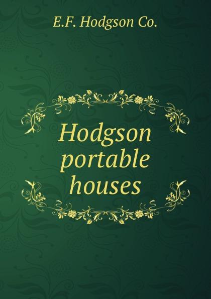 E.F. Hodgson Hodgson portable houses. roger hodgson hanau