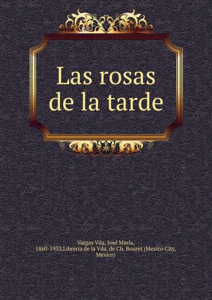 Vargas Vila Las rosas de la tarde vargas vila la muerte del condor