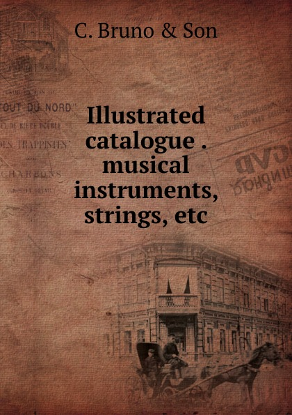 C. Bruno Illustrated catalogue . musical instruments, strings, etc. thomas hall illustrated catalogue of electro medical instruments