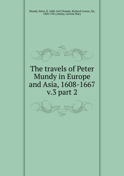 Peter Mundy The travels of Peter Mundy in Europe and Asia, 1608-1667 w mundy in nomine