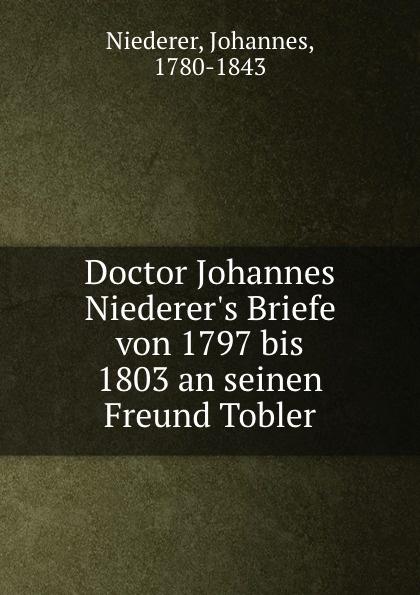 Johannes Niederer Doctor Johannes Niederer.s Briefe von 1797 bis 1803 an seinen Freund Tobler johannes massini lesejournal exodus bis 2 samuel