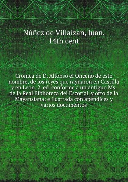 Juan Núnez de Villaizan Cronica de D. Alfonso el Onceno de este nombre, de los reyes que raynaron en Castilla y en Leon. 2. ed. conforme a un antiguo Ms. de la Real Biblioteca del Escorial, y otro de la Mayansiana