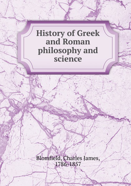лучшая цена Charles James Blomfield History of Greek and Roman philosophy and science