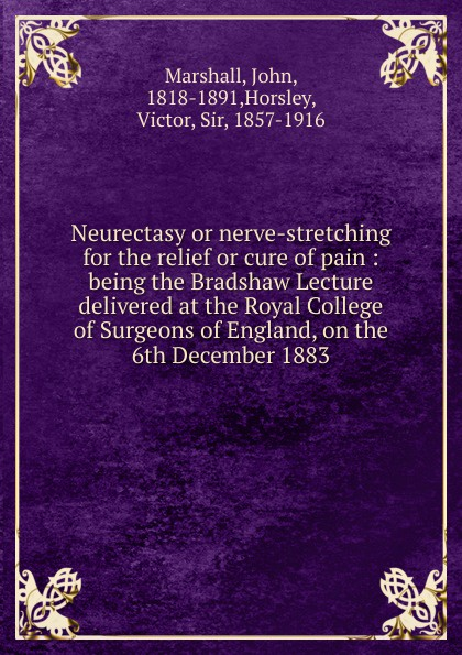 John Marshall Neurectasy or nerve-stretching for the relief or cure of pain john william allen the danger of peace being the substance of a lecture delivered at king s college london on may 1