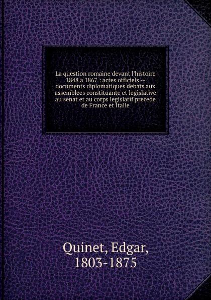 Edgar Quinet La question romaine devant l.histoire 1848 a 1867 alexandru dimitrie xenopol magyars et roumains devant l histoire