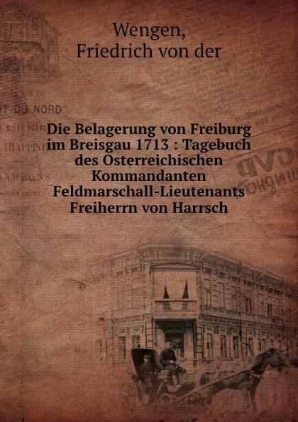 цена на Friedrich von der Wengen Die Belagerung von Freiburg im Breisgau 1713
