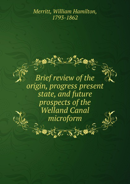 Brief review of the origin, progress present state, and future prospects of the Welland Canal microform