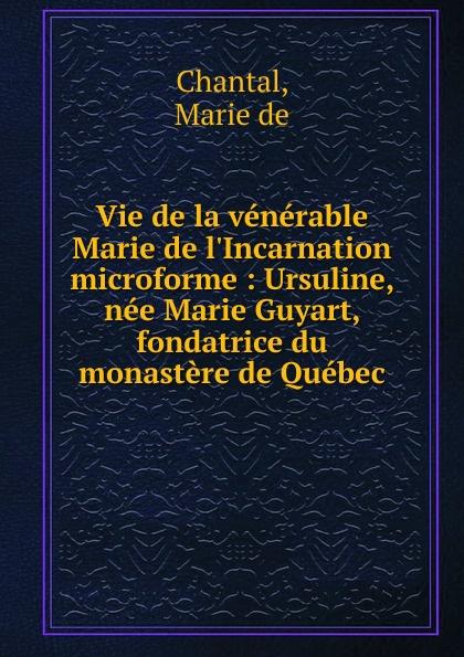 Marie de Chantal Vie de la venerable Marie de l.Incarnation microforme цена
