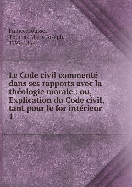 Gousset France Le Code civil commente dans ses rapports avec la theologie morale недорго, оригинальная цена