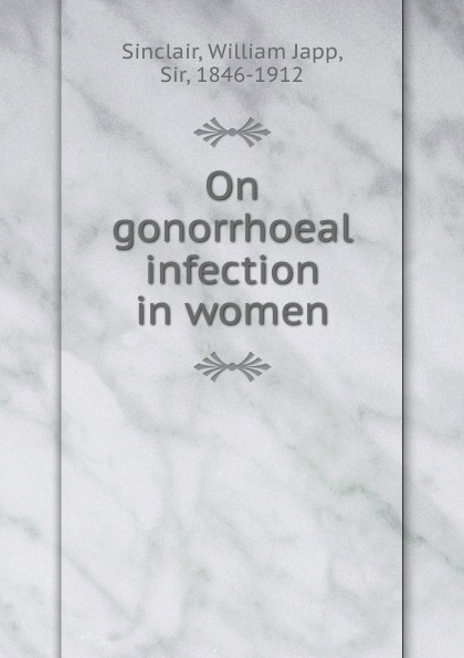 William Japp Sinclair On gonorrhoeal infection in women sinclair lewis elmer gantry