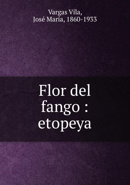 Vargas Vila Flor del fango vargas vila la muerte del condor