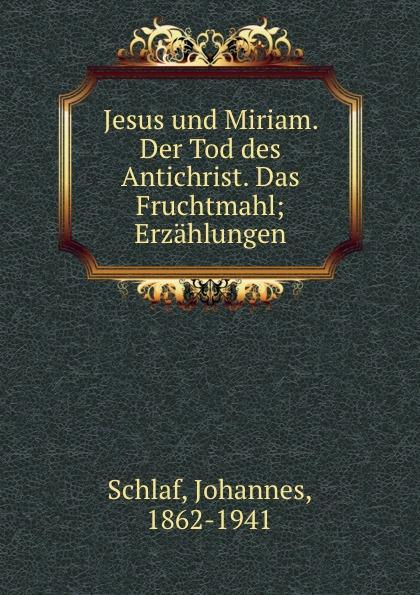 Johannes Schlaf Jesus und Miriam. Der Tod des Antichrist. Das Fruchtmahl cd therion beloved antichrist